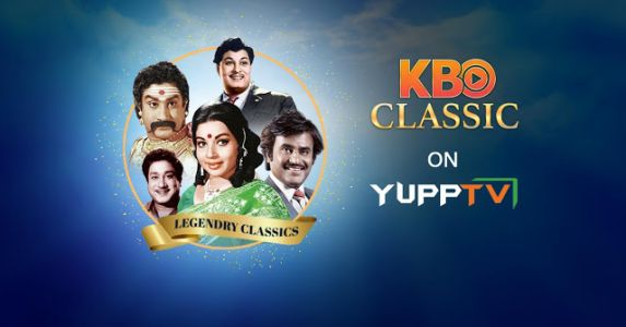 Tune into KBO Classics- A New Movie Streaming Channel from YuppTV for all time favorite Tamil Classic Movies